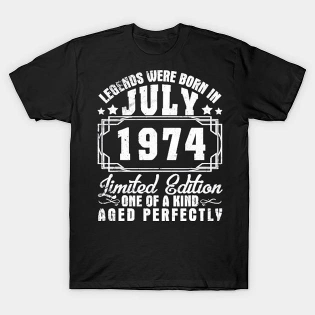 Legends were born in july 1974 ltd edition aged perfectly shirt